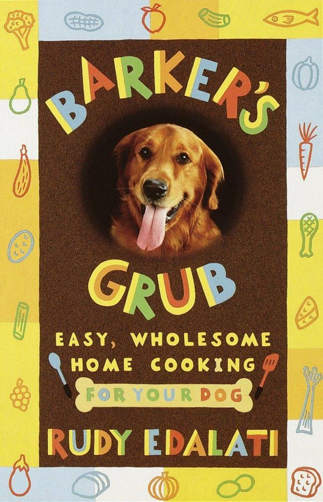 Barker's Grub: Easy, Wholesome Home Cooking for Your Dog als Taschenbuch