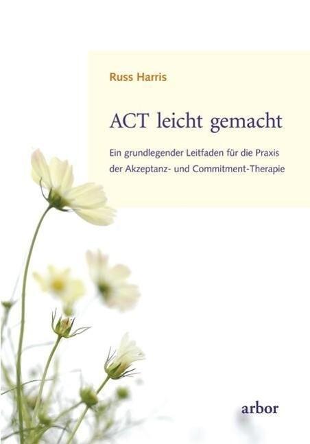 ACT leicht gemacht als Buch von Russ Harris