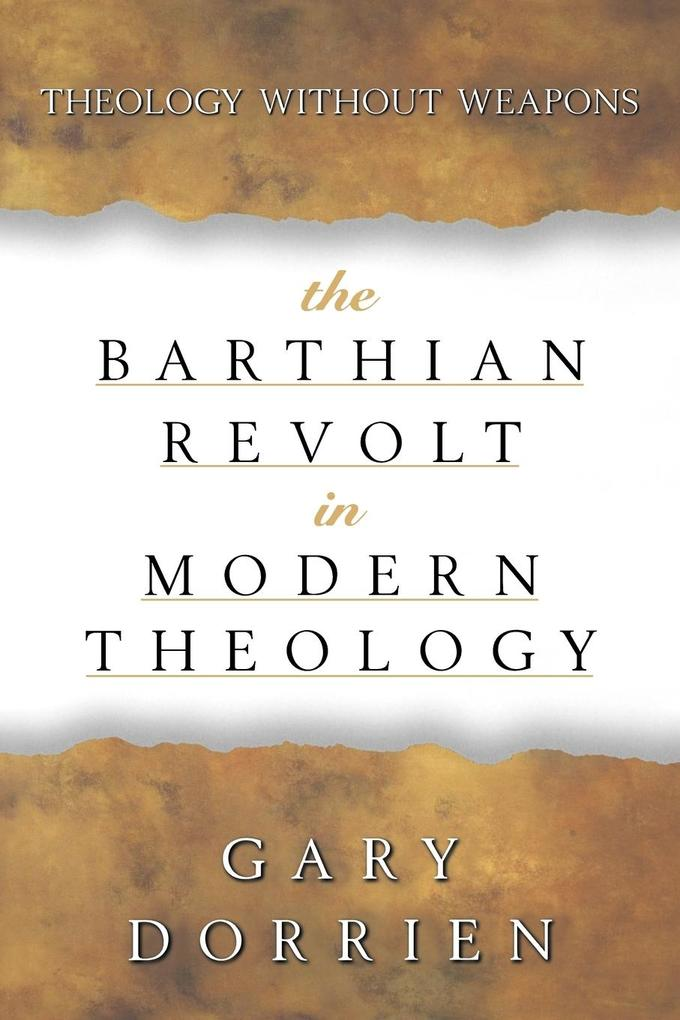 The Barthian Revolt in Modern Theology: Theology Without Weapons als Taschenbuch