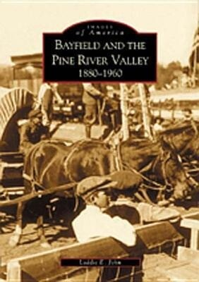 Bayfield and the Pine River Valley:: 1860-1960 als Taschenbuch