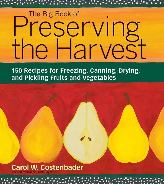 The Big Book of Preserving the Harvest: 150 Recipes for Freezing, Canning, Drying, and Pickling Fruits and Vegetables als Taschenbuch