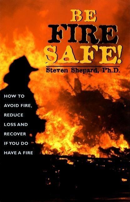 Be Fire Safe: How to Avoid Fire, Reduce Loss, and Recover from Insurance If You Have a Fire als Taschenbuch
