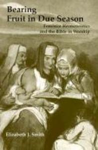 Bearing Fruit in Due Season: Feminist Hermeneutics and the Bible in Worship als Taschenbuch