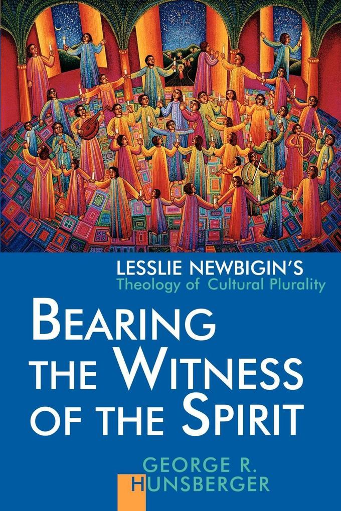 Bearing the Witness of the Spirit: Lesslie Newbigin's Theology of Cultural Plurality als Taschenbuch
