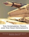 The Nuremberg Trials and the Nazi Defendants