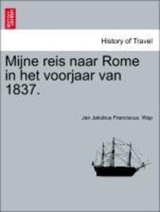 Mijne reis naar Rome in het voorjaar van 1837. ...