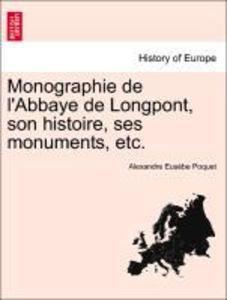 Monographie de l´Abbaye de Longpont, son histoire, ses monuments, etc. als Taschenbuch von Alexandre Eusèbe Poquet - British Library, Historical Print Editions