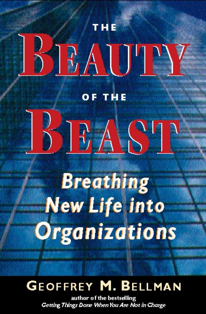 The Beauty of the Beast: Breathing New Life Into Organizations als Buch