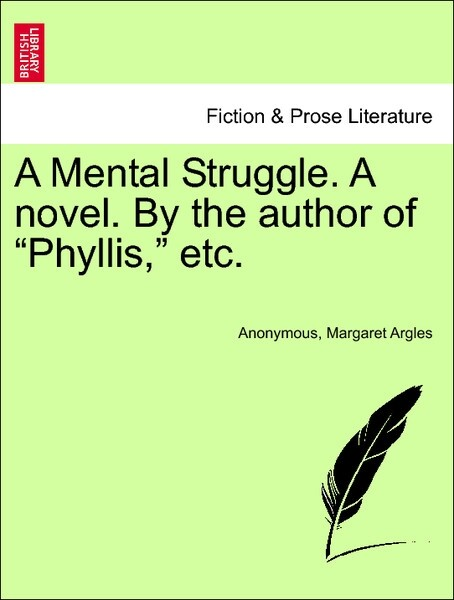 A Mental Struggle. A novel. By the author of Phyllis, vol. III als Taschenbuch von Anonymous, Margaret Argles - British Library, Historical Print Editions