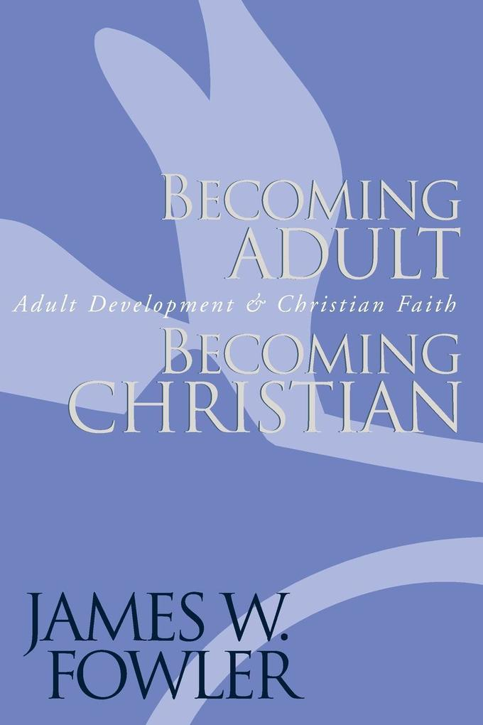 Becoming Adult, Becoming Christian: Adult Development and Christian Faith als Buch