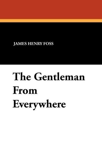 The Gentleman From Everywhere als Taschenbuch von James Henry Foss - Wildside Press