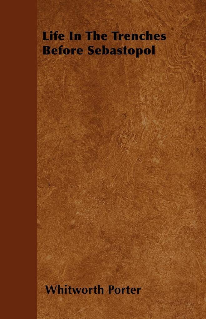 Life In The Trenches Before Sebastopol als Taschenbuch von Whitworth Porter - Bradley Press