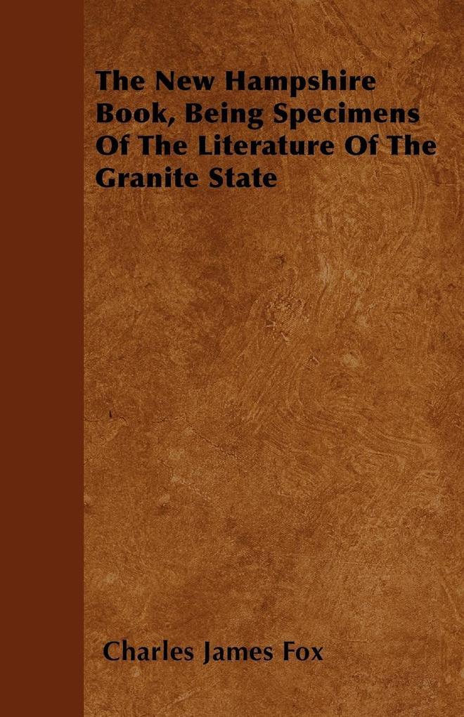 The New Hampshire Book, Being Specimens Of The Literature Of The Granite State als Taschenbuch von Charles James Fox - Osler Press