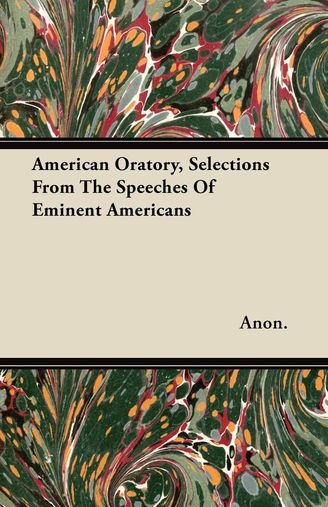 American Oratory, Selections From The Speeches Of Eminent Americans als Taschenbuch von Anon. - Wright Press