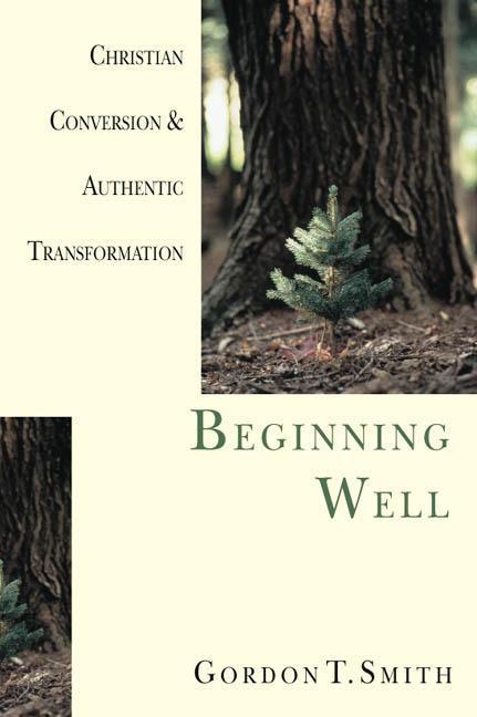 Beginning Well: Christian Conversion & Authentic Transformation als Taschenbuch