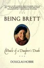 Being Brett: Chronicle of a Daughter's Death