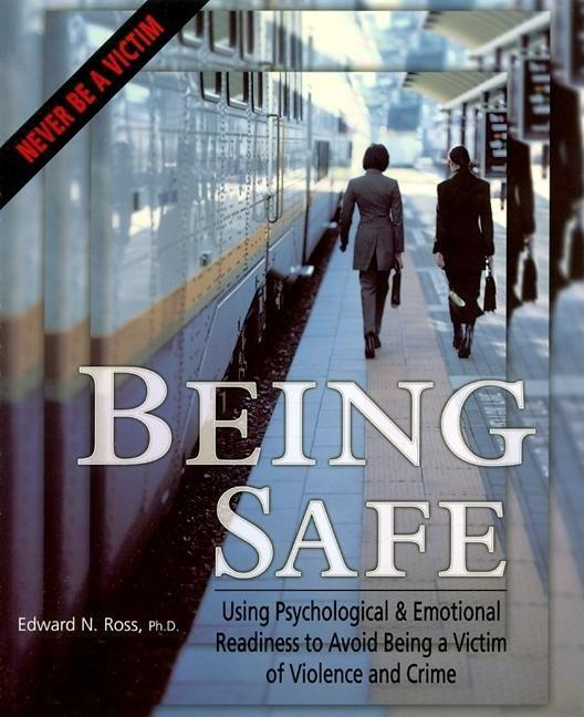Being Safe: Using Psychological & Emotional Readiness to Avoid Being a Victim of Violence and Crime als Taschenbuch