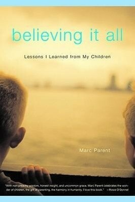 Believing It All: What My Children Taught Me about Trout Fishing, Jelly Toast, and Life als Taschenbuch