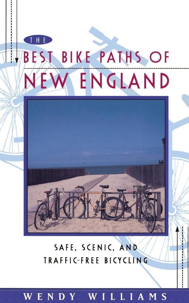 The Best Bike Paths of New England: Safe, Scenic, and Traffic-Free Bicycling als Taschenbuch