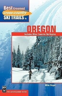 Best Groomed Cross-Country Ski Trails in Oregon: Includes Other Favorite Ski Routes als Taschenbuch