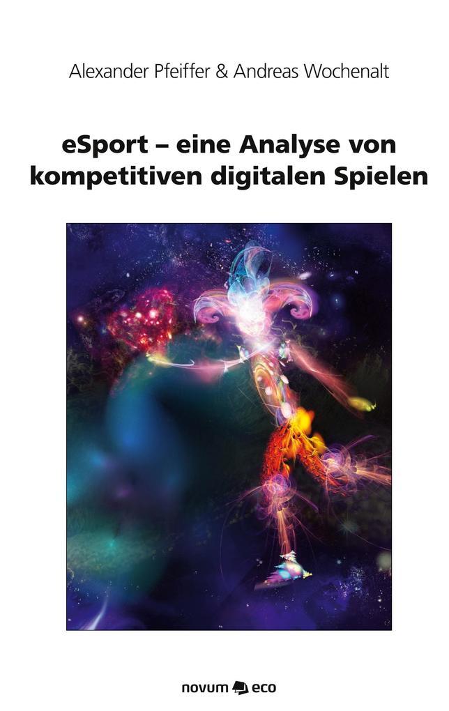 eSport - eine Analyse von kompetitiven digitalen Spielen als Taschenbuch von A. Pfeiffer, A. Wochenalt