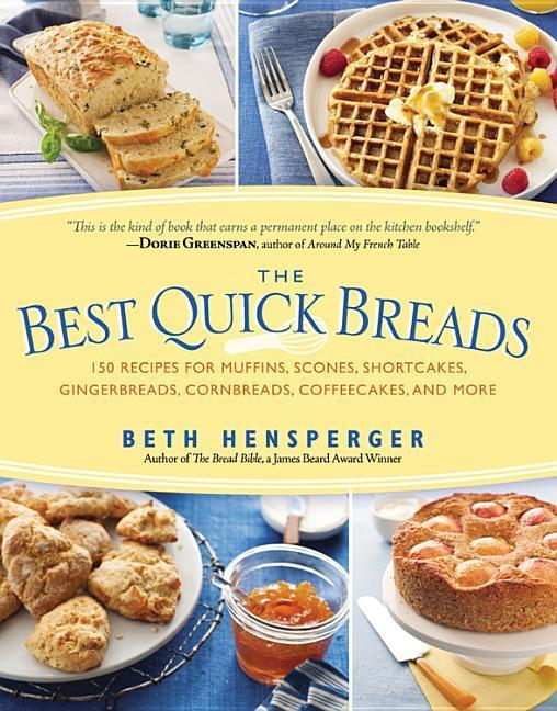 The Best Quick Breads: 150 Recipes for Muffins, Scones, Shortcakes, Gingerbreads, Cornbreads, Coffeecakes, and More als Taschenbuch