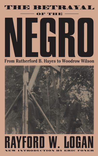 The Betrayal of the Negro, from Rutherford B. Hayes to Woodrow Wilson als Taschenbuch