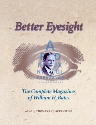 Better Eyesight: The Complete Magazines of William H. Bates the Complete Magazines of William H. Bates als Taschenbuch