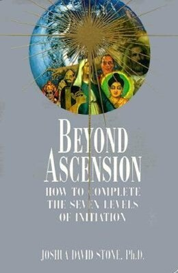 Beyond Ascension: How to Complete the Seven Levels of Initiation als Taschenbuch