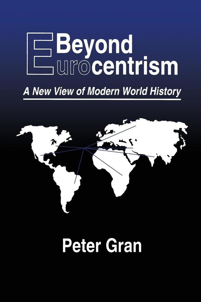 Beyond Eurocentrism: A New View of Modern World History als Taschenbuch