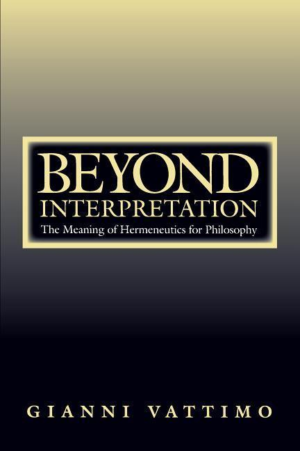 Beyond Interpretation: The Meaning of Hermeneutics for Philosophy als Taschenbuch