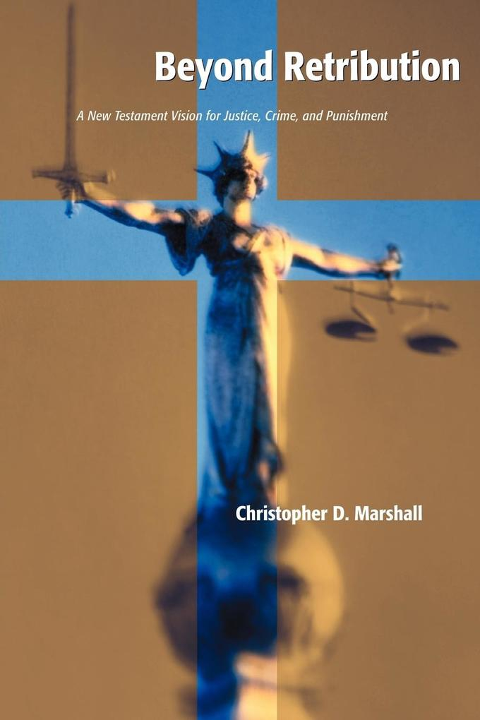 Beyond Retribution: A New Testament Vision for Justice, Crime, and Punishment als Taschenbuch