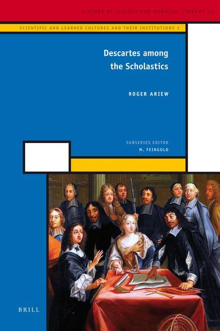 Descartes Among the Scholastics: Scientific and Learned Cultures and Their Institutions 1 als Buch (gebunden)