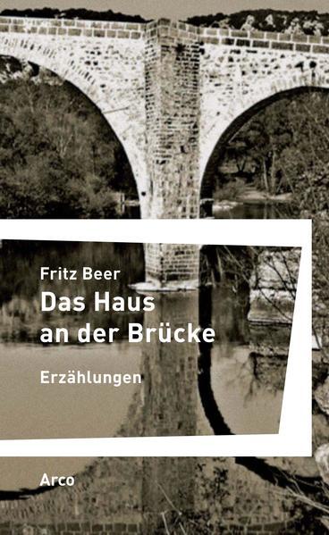 Das Haus an der Brücke als Buch von Fritz Beer, Christoph Haacker