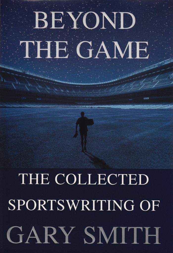 Beyond the Game: The Collected Sportswriting of Gary Smith als Taschenbuch