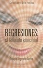 Regresiones : el laberinto emocional : terapia regresiva activa