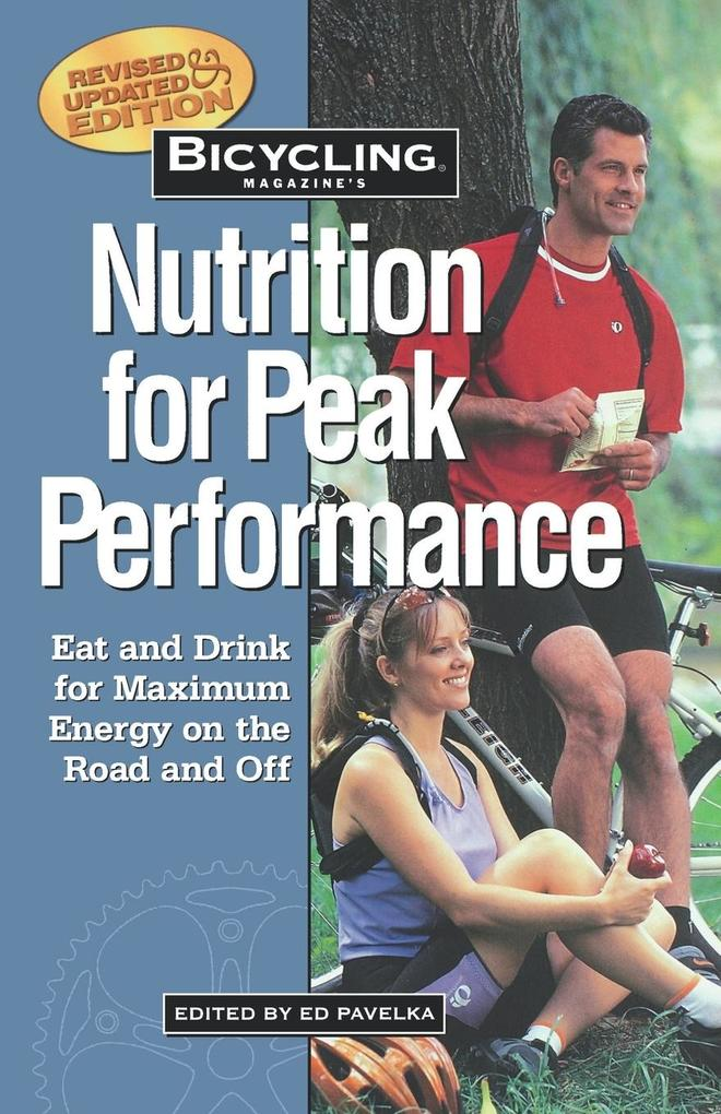 Bicycling Magazine's Nutrition for Peak Performance: Eat and Drink for Maximum Energy on the Road and Off als Taschenbuch
