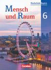 Mensch und Raum 6. Jahrgangsstufe. Schülerbuch. Geographie Realschule Bayern
