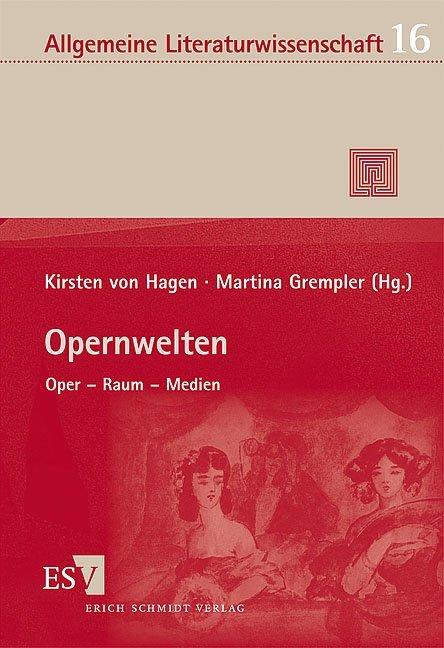Opernwelten als Buch von Martina Grempler, Kirsten von Hagen, Klaus Kanzog, Rolf Lessenich, Klaus Ley