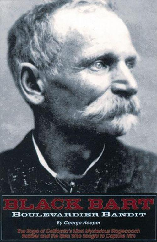 Black Bart: Boulevardier Bandit: The Saga of California's Most Mysterious Stagecoach Robber and the Men Who Sought to Capture Him als Taschenbuch