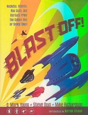 Blast Off!: Rockets, Robots, Ray Guns, and Rarities from the Golden Age of Space Toys als Buch