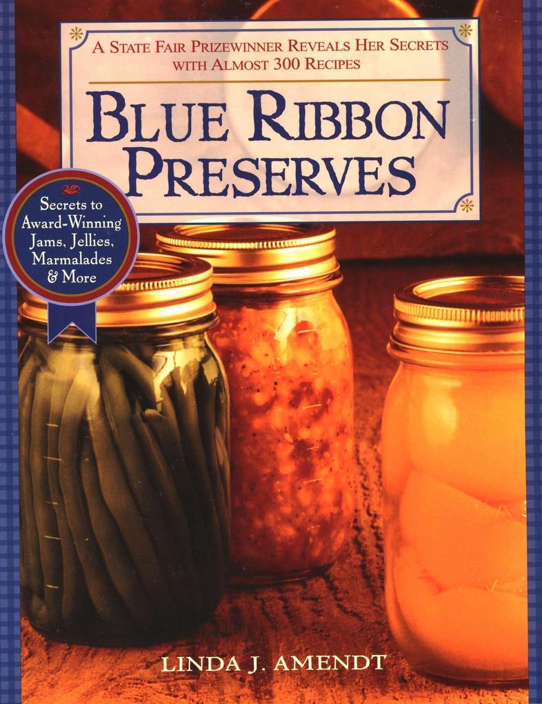 Blue Ribbon Preserves: Secrets to Award-Winning Jams, Jellies, Marmalades and More als Taschenbuch
