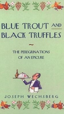 Blue Trout and Black Truffles: The Perigrinations of an Epicure als Taschenbuch