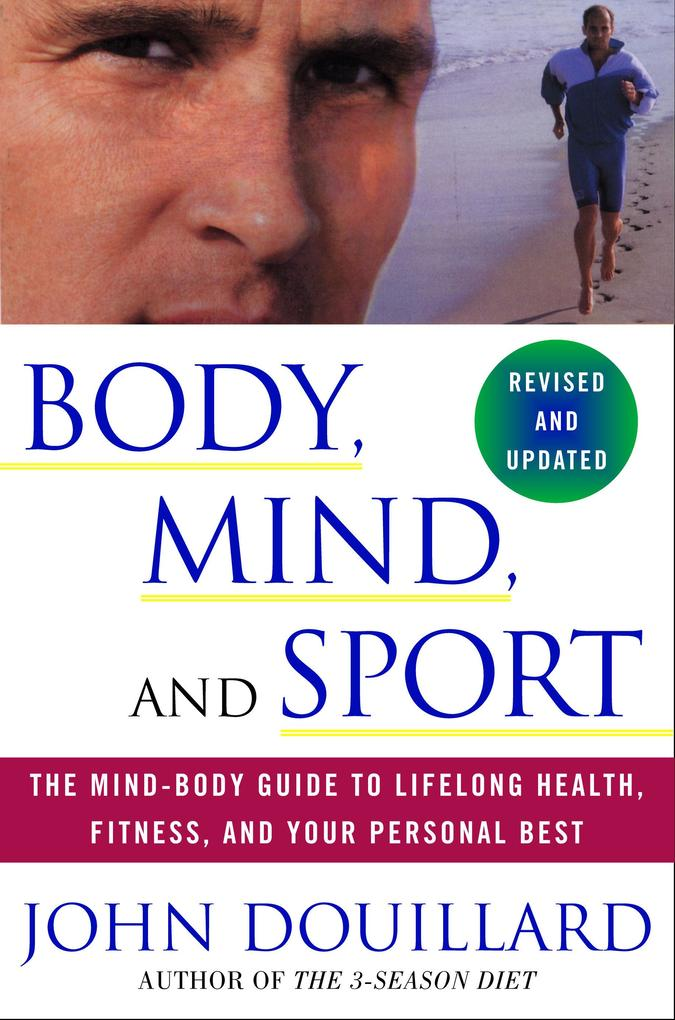 Body, Mind and Sport: The Mind-Body Guide to Lifelong Health, Fitness, and Your Personal Best als Taschenbuch