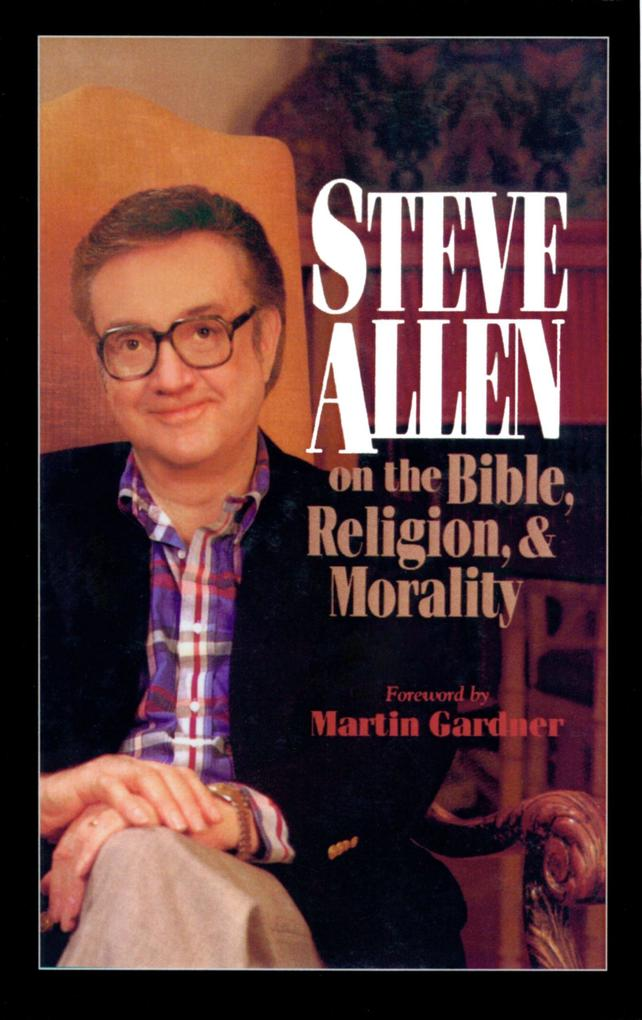 Steve Allen on the Bible, Religion and Morality. More Steve Allen on the Bible, Religion and Morality als Taschenbuch