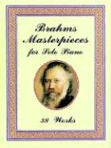 Brahms Masterpieces for Solo Piano: 38 Works als Taschenbuch