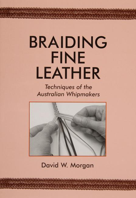 Braiding Fine Leather: Techniques of the Australian Whipmakers als Taschenbuch