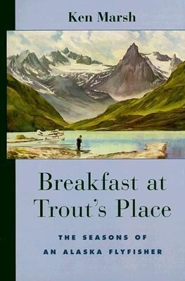Breakfast at Trout's Place: The Seasons of an Alaska Flyfisher als Taschenbuch