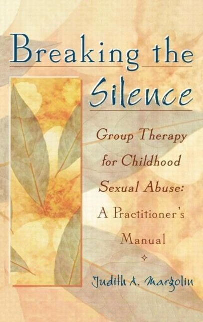 Breaking the Silence: Group Therapy for Childhood Sexual Abuse, a Practitioner's Manual als Buch
