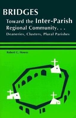 Bridges: Toward the Inter-Parish Regional Community-- Deaneries, Clusters, Plural Parishes als Taschenbuch